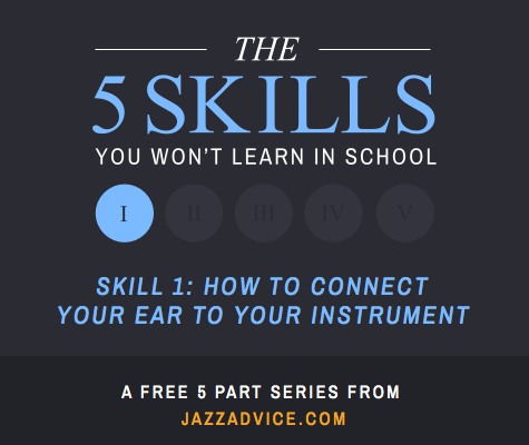Skill one: how to connect your ear to your instrument